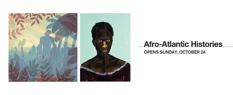 Afro-Atlantic Histories   Opens October 24